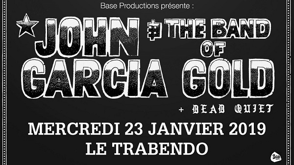 John Garcia and The Band Of Gold + Dead Quiet le 23 janvier 2019