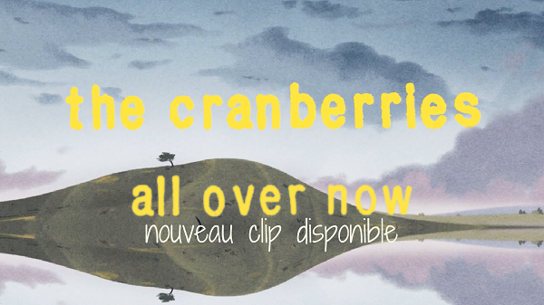 THE CRANBERRIES : Clip de « ALL OVER NOW »