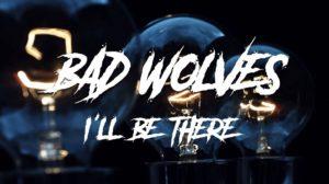 Bad Wolves : nouveau clip du single 'I'll Be There'