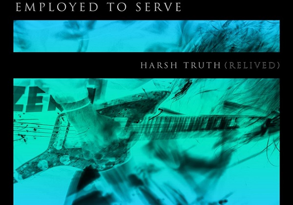 "EMPLOYED TO SERVE: Vidéo ""Harsh Truth (relived)"""