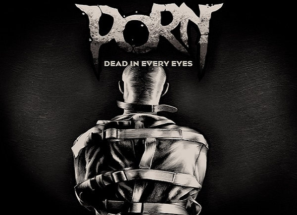 "PORN : Nouveau single ""Dead in Every Eyes"""