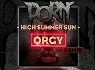 PORN & ORGY : Le titre «High Summer Sun» en écoute