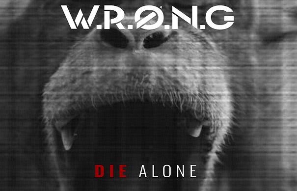 """W.R.Ø.N.G : Premier E.p """"Die Alone"""""""