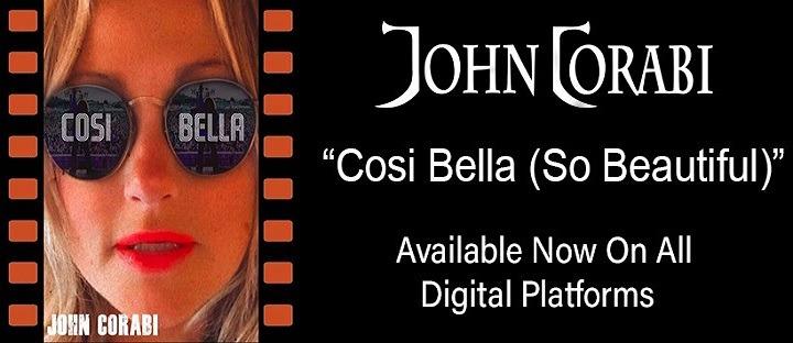 """JOHN CORABI : SINGLE """"COSI BELLA (SO BEAUTIFUL)"""""""